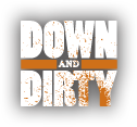 down and dirty
